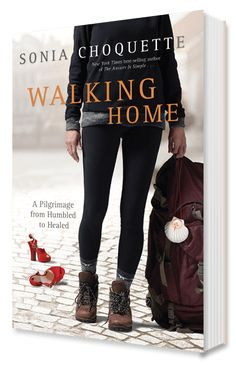 Walking Home: A Pilgrimage from Humbled to Healed - By bestselling author Sonia Choquette