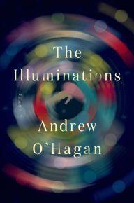 The Illuminations by Andrew O'Hagan | 9780374174569 | Hardcover | Barnes & Noble