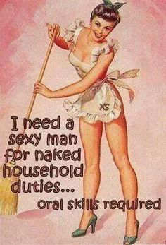 I need a sexy man for naked household duties