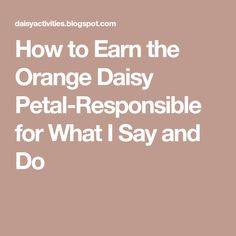 How to Earn the Orange Daisy Petal-Responsible for What I Say and Do