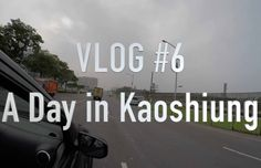 A Day In Kaoshiung | Vlog 6