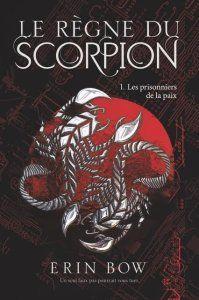 Le règne du Scorpion, t1 d'Erin Bow