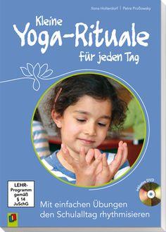 Kleine Yoga-Rituale für jeden Tag - Mit einfachen Übungen den Schulalltag rhythmisieren ++ #Ratgeber und Methodensammlung für Grundschulen und Förderschulen, Klasse 1−4 ++ Bringen Sie Arbeits- und Ruhephasen mit kleinen Yoga-Ritualen in einen gesunden, ausgewogenen Rhythmus + Inkl. einer DVD, sodass Sie an authentischen Beispielen sehen, wie diese Yoga-Rituale im Unterricht eingesetzt werden können + Ziele der Yoga-Rituale: Stille erfahren, den eigenen Körper wahrnehmen, Aufmerksamkeit…