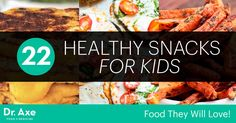 22 Healthy Snacks for Kids: Food They Will Love! - Dr. Axe