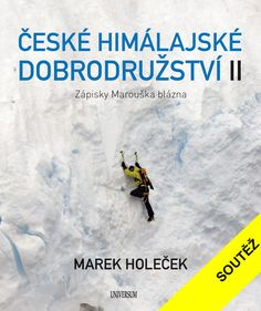 Soutěžte o knihu Marka Holečka České himálajské dobrodružství II. Knihu představí Alena Zárybnická - HUDY blog Blog, Blogging