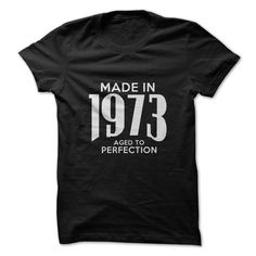Made in 1973. Aged To Per... #Aged #Tshirt #year