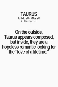 """On the outside, Taurus appears composed, but inside, they are a hopeless romantic looking for the """"love of a lifetime."""""""