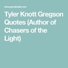 Tyler Knott Gregson Quotes  (Author of Chasers of the Light)
