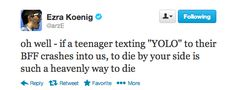 But above all, he knows the true meaning of YOLO. | Vampire Weekend's Ezra Koenig Is Better At Twitter Than You