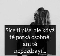 Realita 😏 Sad Quotes, Love Quotes, Sad Love, Just Smile, Holidays And Events, Picture Quotes, True Stories, Quotations, Mood