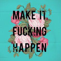 make it f&^%ing happen