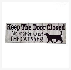 Keep The Door Closed No Matter What The Cat Says Sign | The Renmy Store Cat Sayings, Cat Quotes, Dog Signs, Funny Signs, Ragdoll Cats, Cats And Kittens, Close The Door Sign, Crazy Cat Lady, Crazy Cats
