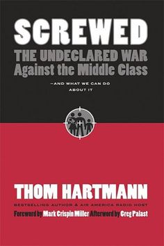 Screwed: The Undeclared War Against the Middle Class - And What We Can Do about It (BK Currents (Paperback)) by Thom Hartmann,http://www.amazon.com/dp/1576754634/ref=cm_sw_r_pi_dp_UExHsb0W1CNW8B8X
