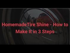 http://ow.ly/ZsYD0 A homemade tire shine is exactly what you need at times when you really need great-looking tires but don't have access to store-bought one...