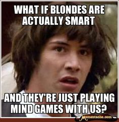 """funny because I don't really think of myself as a """"blonde"""" but.."""