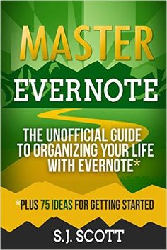 Amazon.com: Master Evernote: The Unofficial Guide to Organizing Your Life with Evernote (Plus 75 Ideas for Getting Started) (9781500527372): S.J. Scott: Books