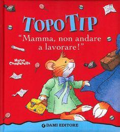 Topo Tip. Mamma, non andare a lavorare! di Anna Casalis, http://www.amazon.it/dp/8809613716/ref=cm_sw_r_pi_dp_kmqAsb17M8GCH