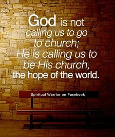 God calls us to be His Church.