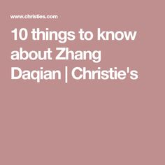 10 things to know about Zhang Daqian | Christie's
