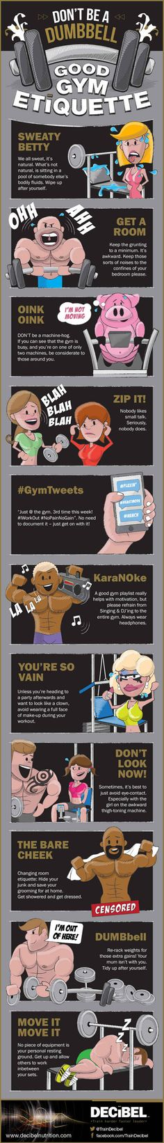Learn proper gym manners, because no one likes an excessive grunter.