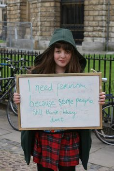 """I need feminism because some people still think they don't."""