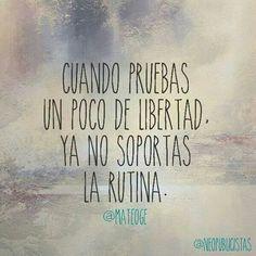 #Libertad, #Rutina.