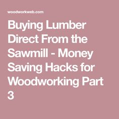 53 best helpful images on pinterest good ideas great ideas and be buying lumber direct from the sawmill money saving hacks for woodworking part 3 fandeluxe Choice Image