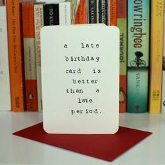 FUNNY! Belated Birthday Card