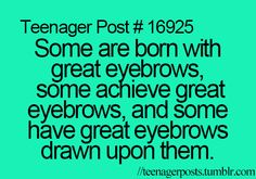 And some are so stupid that they try to shave their eyebrows instead of plucking them.