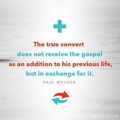 """The true convert does not receive the gospel as an addition to his previous life, but in exchange for it."" - Paul Washer"