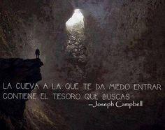 """""""La cueva a la que te da miedo entrar contiene el tesoro que buscas"""". Joseph Campbell,  mitólogo, escritor y profesor estadounidense (1904-1..."""