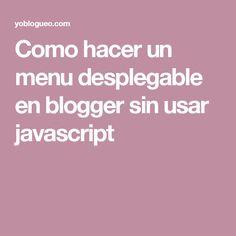 Como hacer un menu desplegable en blogger sin usar javascript