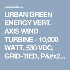 URBAN GREEN ENERGY VERT. AXIS WIND TURBINE - 10,000 WATT, 530 VDC, GRID-TIED, P/N UGE-9M-GT, W\18 METER TWR, (2) PVI-7200 INVERTERS, (2) PVI-6000 CONTROLS, (2) DIV. LOADS, ISO. TRANS., ANC. BOLTS - Wind
