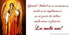 Felicitari de Sfintii Mihail si Gavril - Sfantul Mihail sa te ocroteasca, visele sa-ti implineasca, sa ai parte de iubire, mult noroc si fericire. La multi ani! - mesajeurarifelicitari.com Noroc