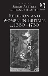 Religion and women in Britain, c. 1660-1760 / edited by Sarah Apetrei and Hannah Smith.