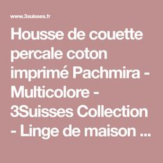 Housse de couette percale coton imprimé Pachmira - Multicolore - 3Suisses Collection - Linge de maison - 3Suisses