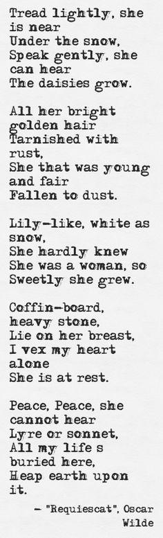 """""""Tread lightly, she is near.""""  From """"Requiescat"""", Oscar Wilde"""