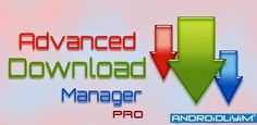 Advanced Download Manager Pro v5.1.0 (APK)  Araçlar Uygulamalar