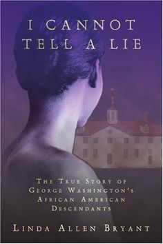 I Cannot Tell A Lie: The True Story of George Washington's African American Descendants by Linda Bryant, http://www.amazon.com/dp/0595318991/ref=cm_sw_r_pi_dp_ZKQ0pb10PBRWG