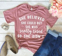 She Believed She Could But She Was Really Tired Shirt - Graphic Shirts - Ideas of Graphic Shirts - She Believed She Could But She Was Really Tired So She Didn't Shirt Girl Power Shirt Cute Graphic Tee Trendy Funny Shirt Funny Disney Shirts, Funny Shirts Women, Funny Tees, Funny Tshirts, Cute Graphic Tees, Graphic Shirts, Jesus Shirts, Textiles, Personalized T Shirts