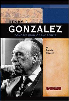 Henry B. Gonzalez: Congressman of the People (Signature Lives) by Brenda Haugen http://www.amazon.com/dp/0756509963/ref=cm_sw_r_pi_dp_zuI8ub09Q1H7W