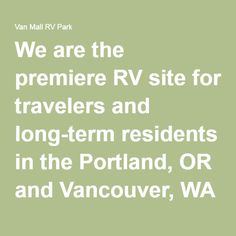 We Are The Premiere RV Site For Travelers And Long Term Residents In Portland OR Vancouver WA Area All Of Our Sites Paved With Full Hookups
