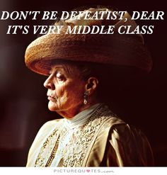 Don't be a defeatist dear, it's very middle class. Defeat quotes on PictureQuotes.com.