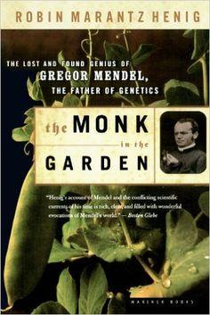 The Monk in the Garden: The Lost and Found Genius of Gregor Mendel, the Father of Genetics: Robin Marantz Henig: 9780618127412: Amazon.com: Books