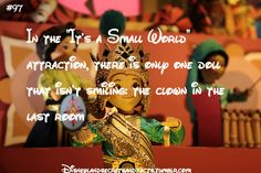 """""""In the """"It's a Small World"""" attraction, there is only one doll that isn't smiling"""" the clown in the last room"""" Disney Time, Disney World Trip, Disney Fun, Disney Stuff, Disney Magic, Disney Pixar, Walt Disney, Disney Facts, Disney Quotes"""