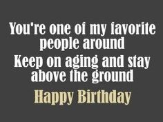 Funny birthday poem with a bit of a morbid tone Birthday Poem For Friend, Funny Happy Birthday Poems, Funny Poems, Happy Birthday Images, Birthday Messages, Birthday Cards, Birthday Wishes, Birthday Funnies, Birthday Sayings