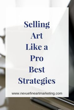 Selling Art like a Pro best strategies. Learn all the tactics the pros are using to sell their art online.
