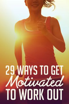 29 Smart Ways to Motivate Yourself to Work Out