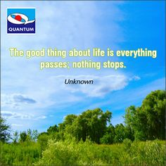 #ThursdayTip #Quotes The good thing about life is everything passes; nothing stops. Unknown www.quantumamc.com