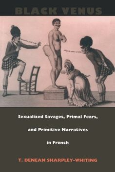 Buy Black Venus: Sexualized Savages, Primal Fears, and Primitive Narratives in French by T. Denean Sharpley-Whiting and Read this Book on Kobo's Free Apps. Discover Kobo's Vast Collection of Ebooks and Audiobooks Today - Over 4 Million Titles! Cultural Studies, Film Studies, Primal Fear, Comparative Literature, African American Studies, Film Theory, French Man, Gender Studies, Popular Culture